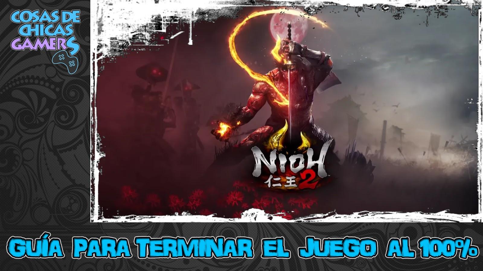 NIOH 2 - GUÍA PARA COMPLETAR EL JUEGO AL 100%