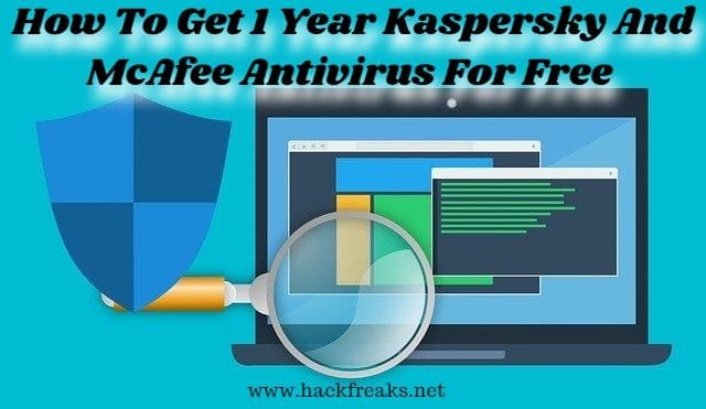 How To Get 1 Year Kaspersky And McAfee Antivirus For Free