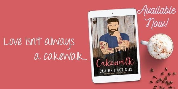 Love isn't always a cakewalk... Cakewalk by Claire Hastings. Available Now!