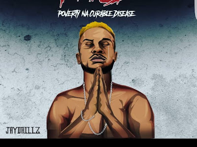DOWNLOAD MP3: Jaydrillz - Poverty Na Curable Disease (PNCD)