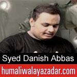 https://humaliwalaazadar.blogspot.com/2019/09/syed-danish-abbas-nohay-2020.html