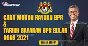 BPR : Cara Mohon Rayuan BPR & Tarikh Bayaran BPR Pada Bulan Ogos 2021