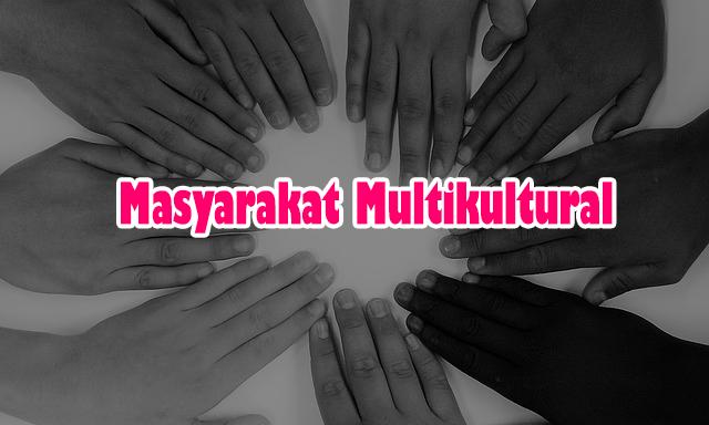 Pengertian lengkap Masyarakat Multikultural