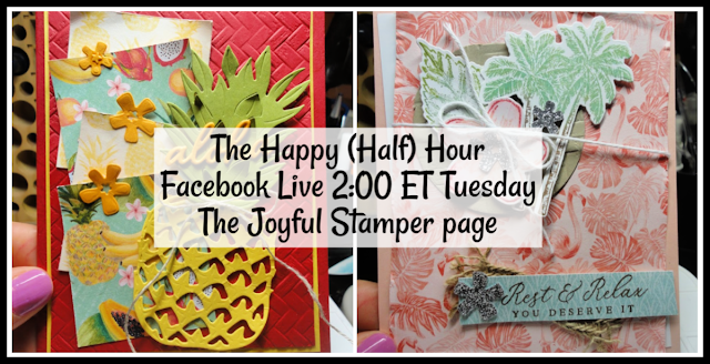 Timeless Tropical Happy Half Hour stamping class | The Joyful Stamper Facebook page | Tuesdays at 2PM ET