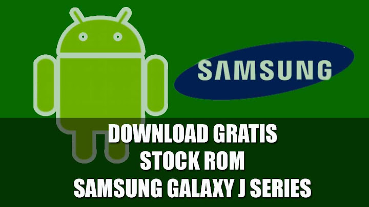 Download Gratis Stock ROM Samsung Galaxy J Series Android Marshmallow, Lollipop dan Kitkat