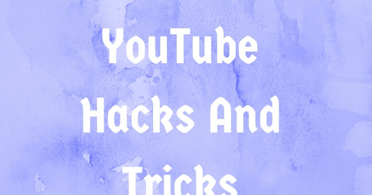 10 YouTube Hacks And Tricks
