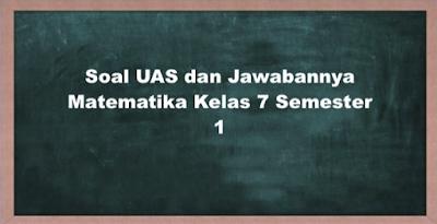 Soal UAS dan Jawabannya Matematika Kelas 7 Semester 1