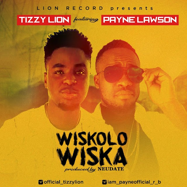 MUSIC: Tizzy Lion Ft Payne Lawson – Wiskolowiska @official_tizzylion @basebabaonline