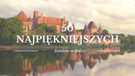 50 najpiękniejszych zamków w Polsce, które chcemy zobaczyć