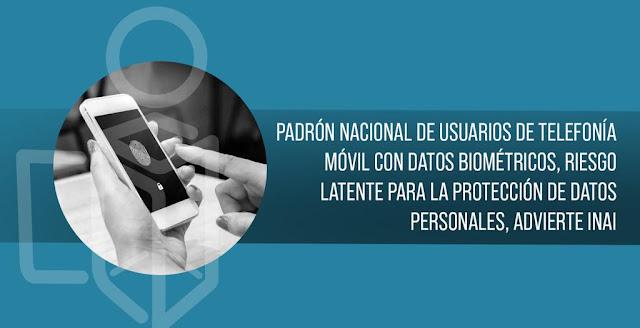 Padrón Nacional de Usuarios de Telefonía Móvil con datos biométricos, riesgo latente para la protección de datos personales, advierte INAI