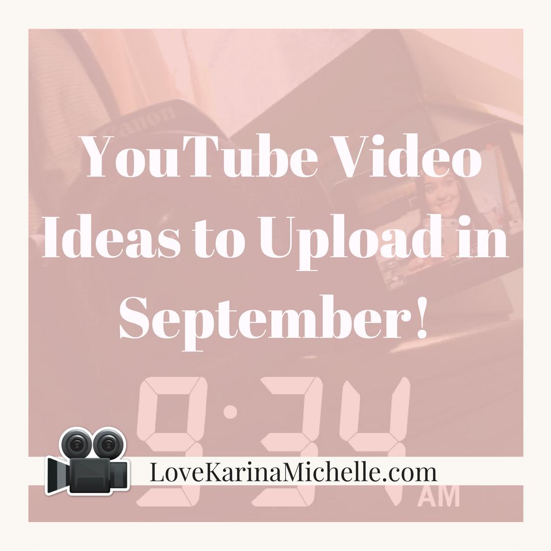 YouTube Video Ideas to Upload in September! | Love, Karina Michelle
