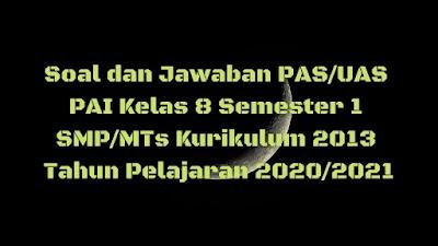 Soal dan Jawaban PAS/UAS PAI Kelas 8 Semester 1 SMP/MTs Kurikulum 2013 TP 2020/2021