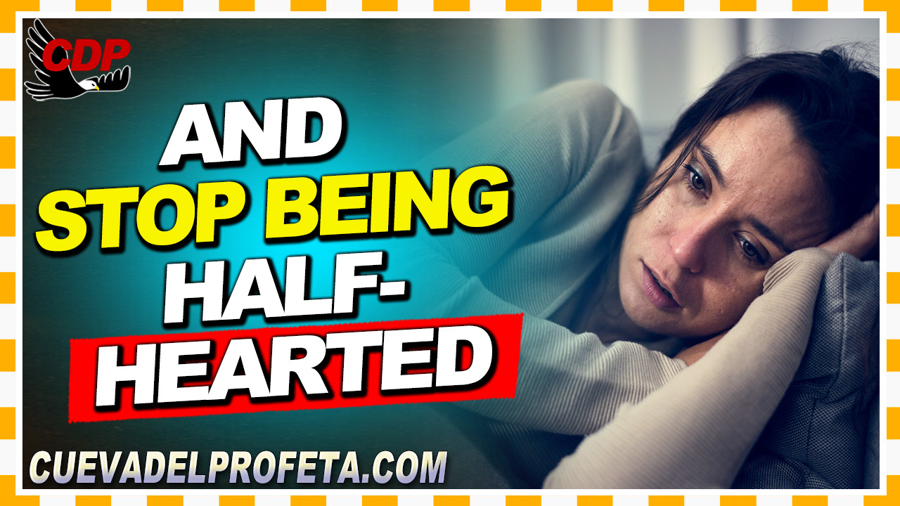 And stop being half-hearted - William Marrion Branham