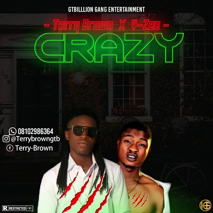 [Music] Crazy by Terry Brown X Y-zee mp3
