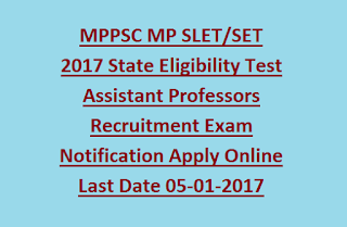 MPPSC MP SLET/SET 2017 State Eligibility Test Assistant Professors Recruitment Exam Notification Apply Online Last Date 05-01-2017