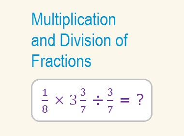 Multiplication and Division of Fractions