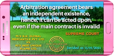 Arbitration agreement bears an independent existence, hence, it can be acted upon, even if the main contract is invalid