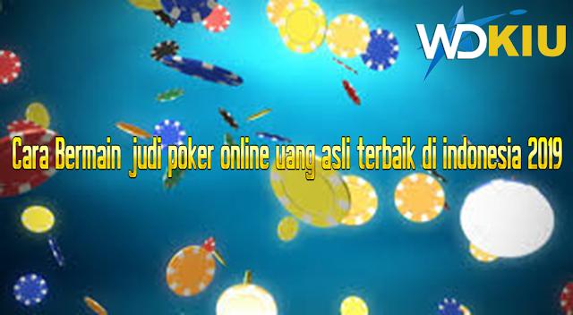Cara Bermain judi poker online uang asli terbaik di indonesia 2019