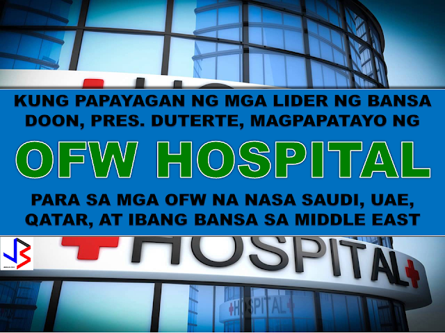 Pres. Duterte arrived this Monday morning fresh from his 'most successful trip ever' and announced the governments plan to build a hospital depending on the permission if granted by the Middle East country leaders. The OFW hospital will serve the OFWs and distress or stranded OFWs in the Middle East region.