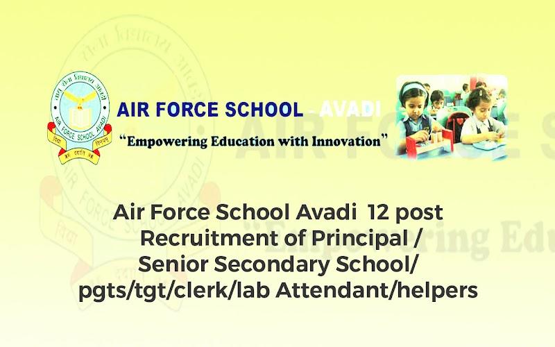Air Force School Avadi  12 post Recruitment of Principal / Senior Secondary School/pgts/tgt/clerk/lab Attendant/helpers
