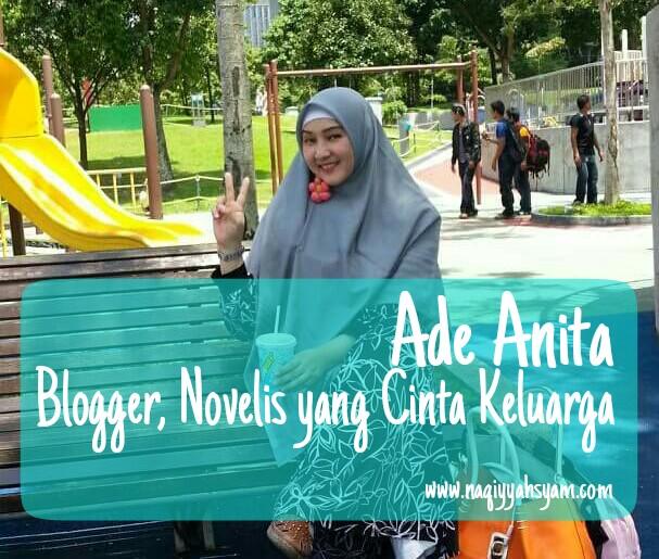 Ade Anita : Blogger dan Novelis yang Cinta Keluarga