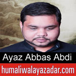 https://www.humaliwalayazadar.com/2019/09/ayaz-abbas-abdi-nohay-2020.html