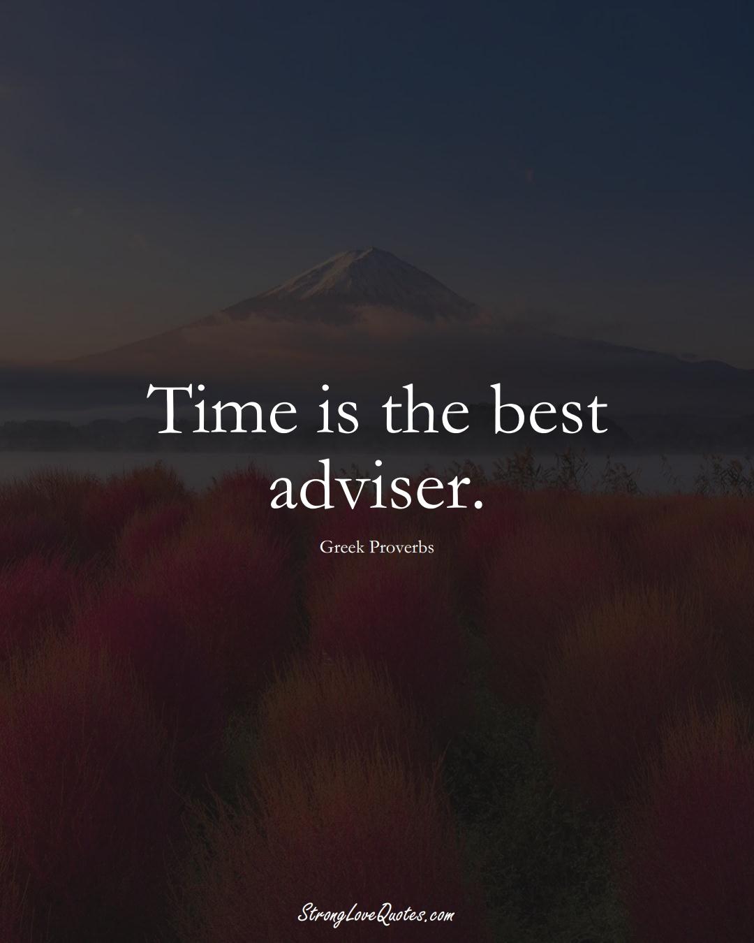 Time is the best adviser. (Greek Sayings);  #EuropeanSayings
