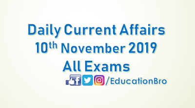 Daily Current Affairs 10th November 2019 For All Government Examinations