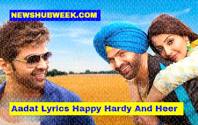 Aadat Lyrics Happy Hardy And Heer Himesh Reshammiya