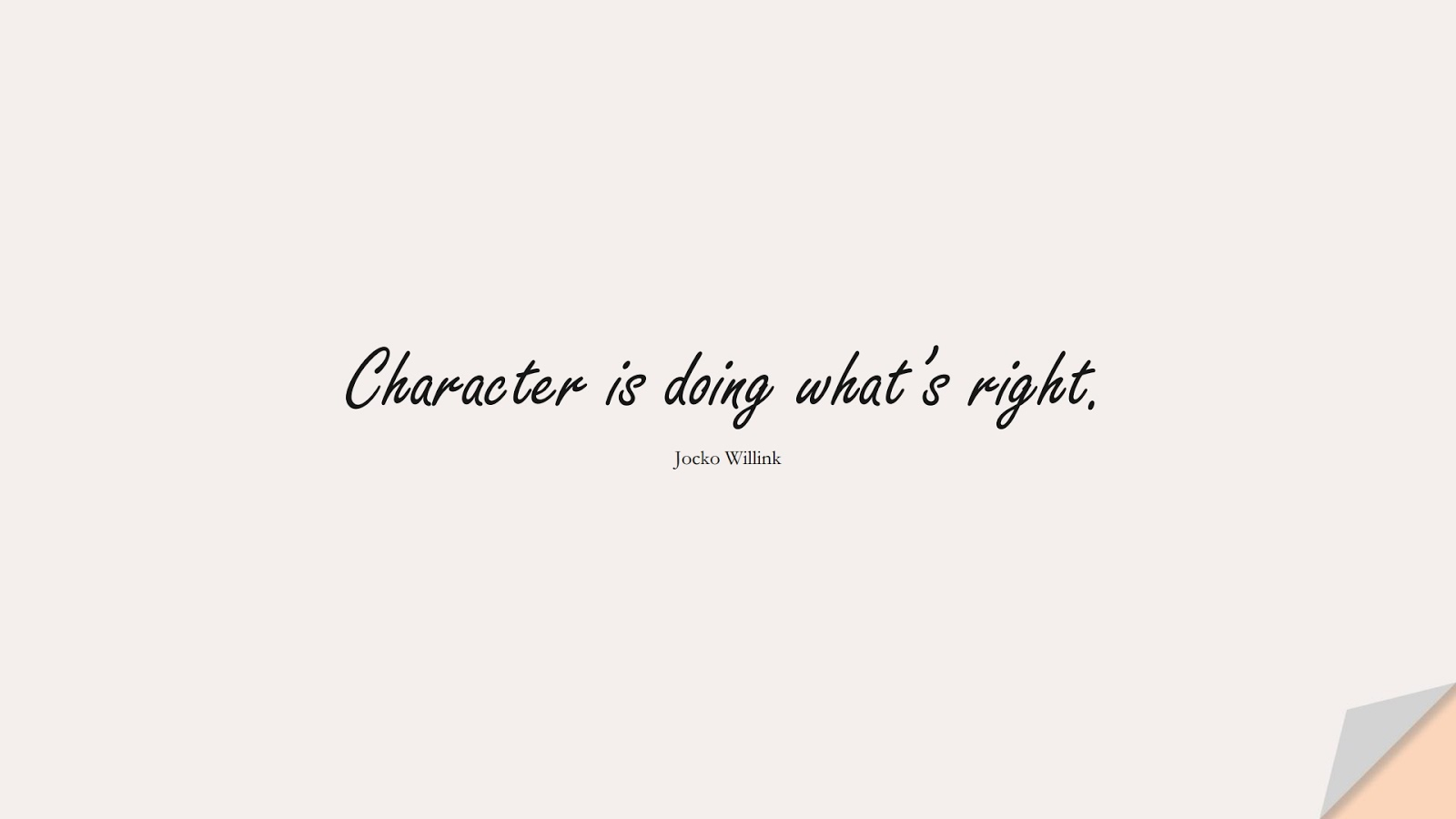 Character is doing what's right. (Jocko Willink);  #CharacterQuotes