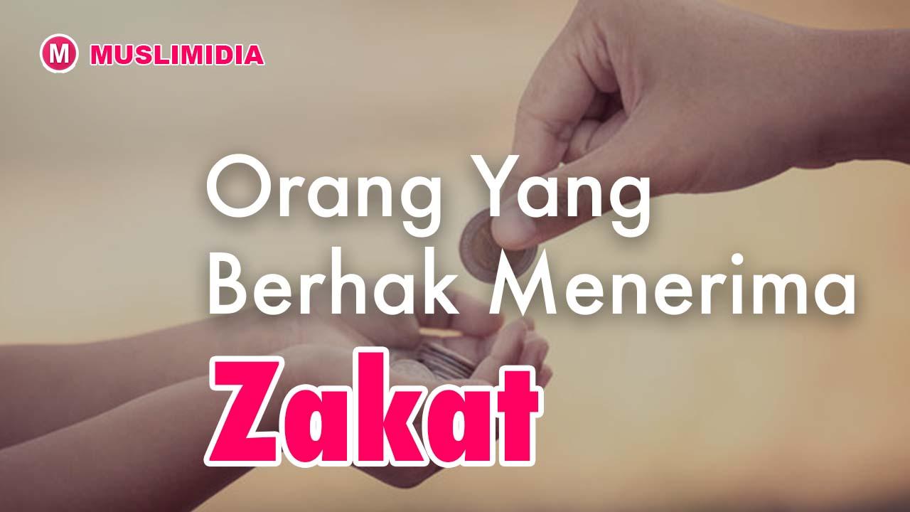 8 Golongan Orang Yang Berhak Menerima Zakat - Muslimidia