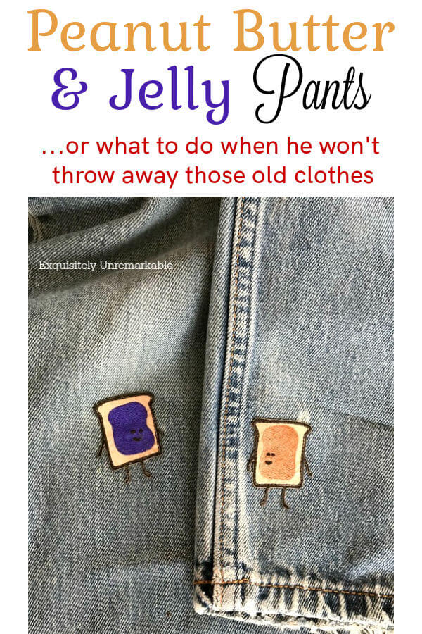 Peanut Butter and Jelly Pants or what to do when he won't throw away those old clothes