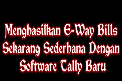 Menghasilkan E-Way Bills Sekarang Sederhana Dengan Software Tally Baru