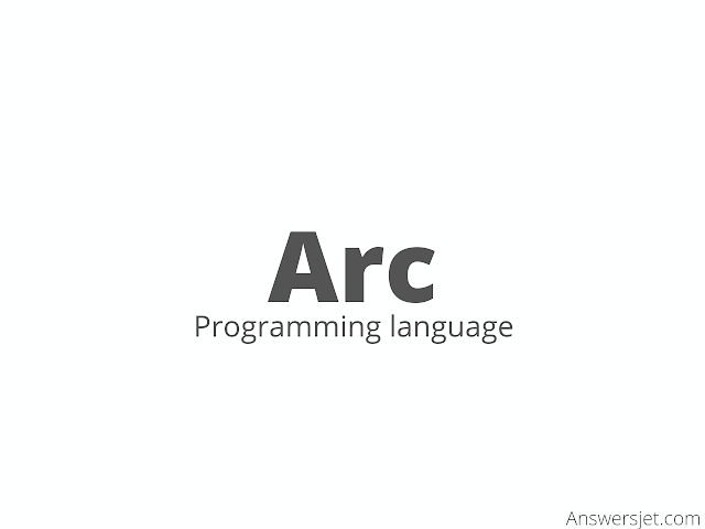 Arc Programming Language: history, features, application, Why learn?