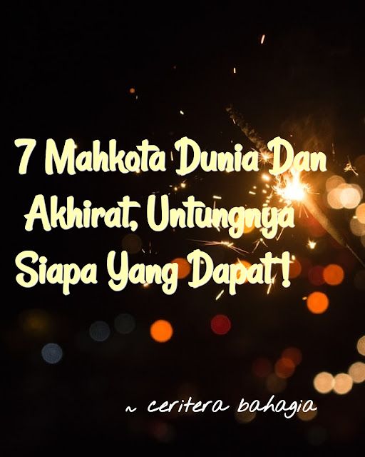 7 Mahkota Dunia Dan Akhirat, Untungnya Siapa Yang Dapat!