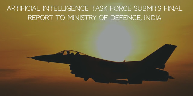 Artificial Intelligence Task Force Submits Final Report to Ministry of Defence, India