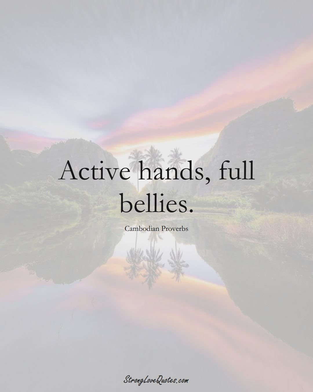 Active hands, full bellies. (Cambodian Sayings);  #AsianSayings