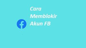 Cara Memblokir Akun FB
