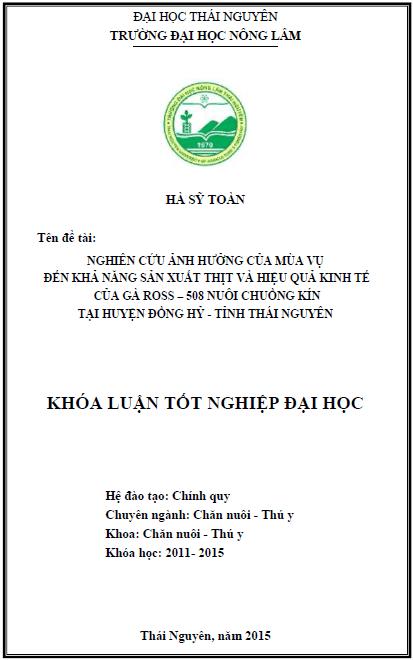 Nghiên cứu ảnh hưởng của mùa vụ đến sức sản xuất thịt và hiệu quả kinh tế của gà Ross - 508 nuôi chuồng kín tại huyện Đồng Hỷ tỉnh Thái Nguyên