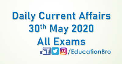 Daily Current Affairs 30th May 2020 For All Government Examinations