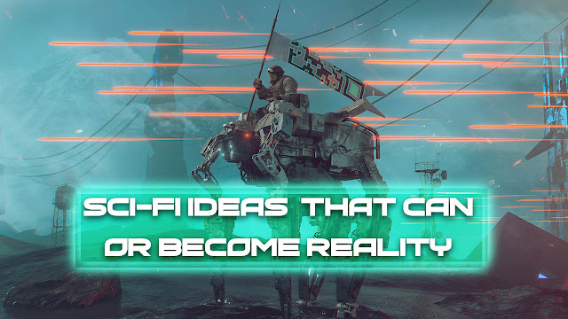 Sci-Fi Ideas and Technologies That Can or Become Reality