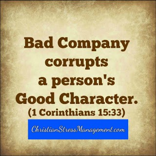 Bad company corrupts a person's good character 1 Corinthians 15:33