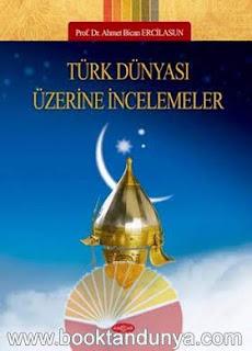 Ahmet Bican Ercilasun - Türk Dünyası Üzerine İncelemeler