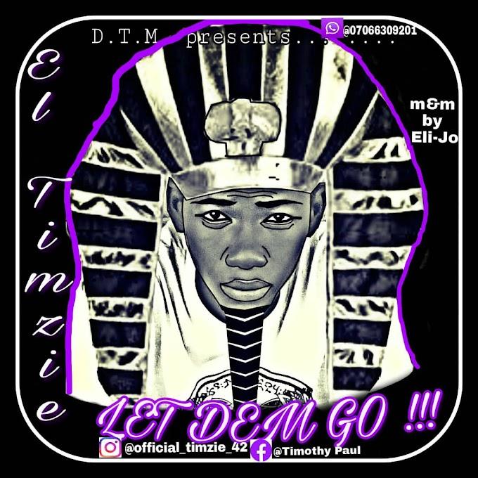 Music:: Let Dem Go (El Timzie)
