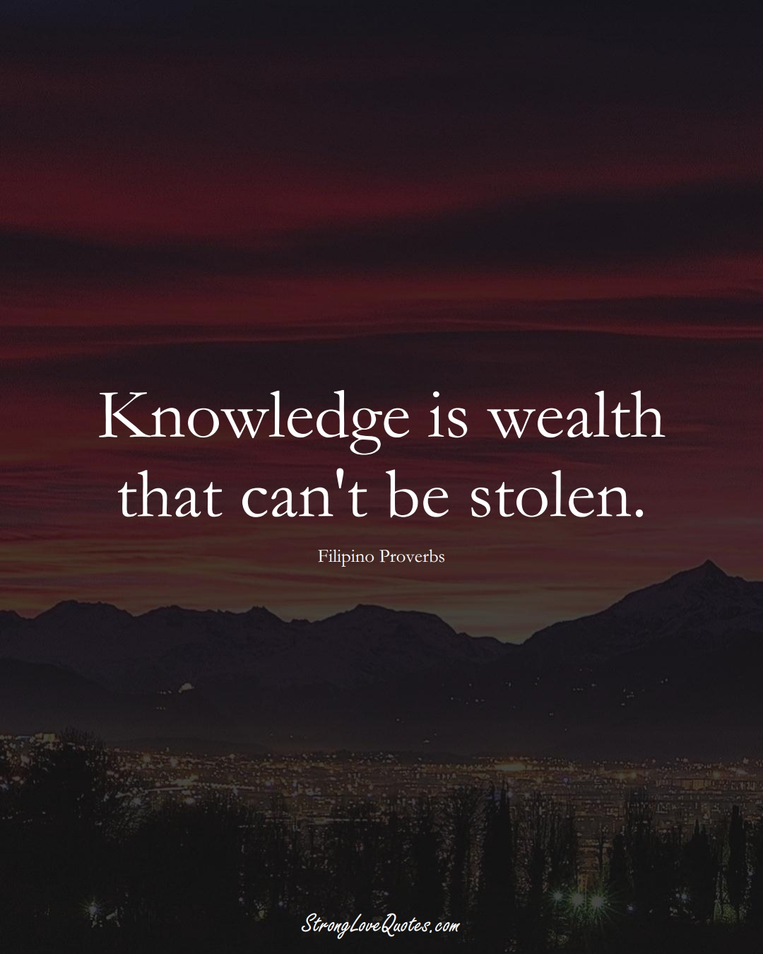 Knowledge is wealth that can't be stolen. (Filipino Sayings);  #AsianSayings
