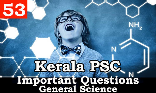 Kerala PSC - Important and Expected General Science Questions - 53
