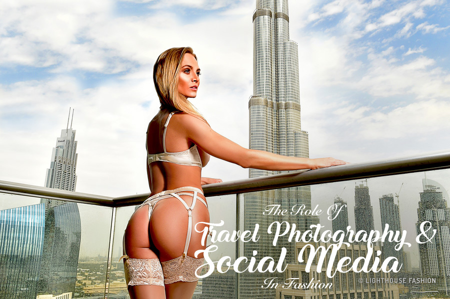The Role Of Travel Photography & Social Media In Fashion