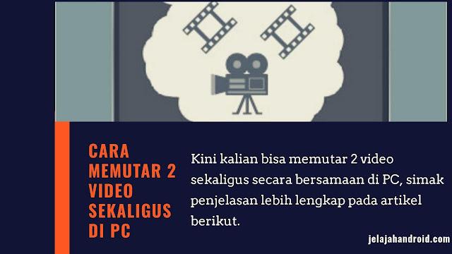Begini Cara Memutar 2 Video Sekaligus di PC