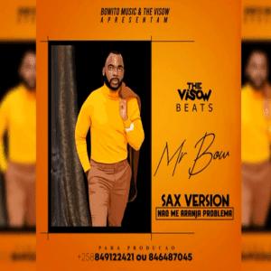 BAIXAR MP3 | Mr Bow - Não Me Arranja Problemas (Feat. The Visow Beats) [Sax Version] | 2019