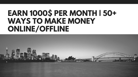 Earn 1000$ per Month | 50+ ways to make money Online/Offline